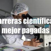 Las carreras de ciencia mejor pagadas
